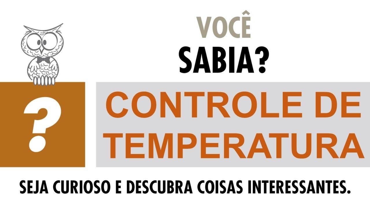 VOCÊ SABIA? - Controle de Temperatura