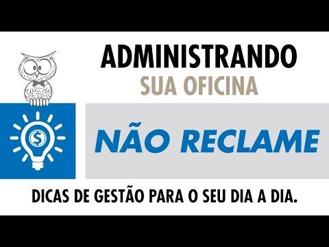 ADMINISTRANDO SUA OFICINA - Não Reclame!