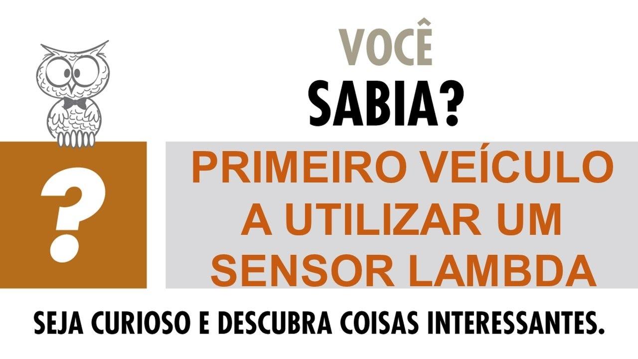 VOCÊ SABIA? - Primeiro veículo a utilizar um sensor lambda